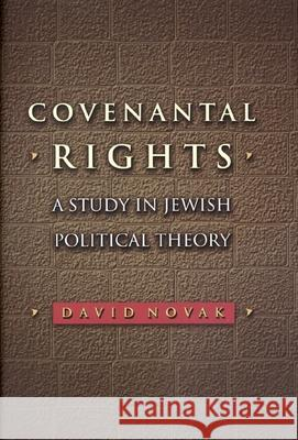Covenantal Rights: A Study in Jewish Political Theory David Novak 9780691144375