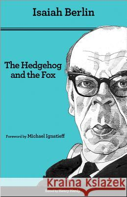 The Hedgehog and the Fox: An Essay on Tolstoy's View of History - Second Edition Isaiah Berlin Henry Hardy Michael Ignatieff 9780691156002