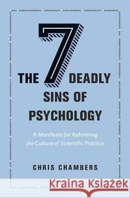 Seven Deadly Sins of Psychology : A Manifesto for Reforming the Culture of Scientific Practice Chambers, Chris 9780691158907 John Wiley & Sons