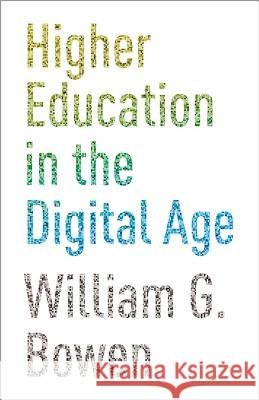 Higher Education in the Digital Age William G Bowen 9780691159300