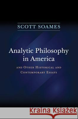 Analytic Philosophy in America: And Other Historical and Contemporary Essays Scott Soames 9780691160726