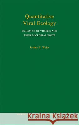 Quantitative Viral Ecology: Dynamics of Viruses and Their Microbial Hosts Joshua S. Weitz 9780691161549