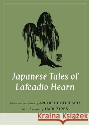 Japanese Tales of Lafcadio Hearn Lafcadio Hearn Andrei Codrescu Jack Zipes 9780691167756