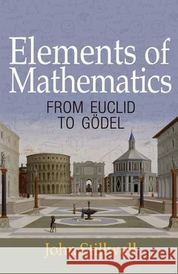 Elements of Mathematics: From Euclid to Gdel Stillwell, John 9780691171685