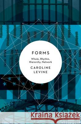 Forms: Whole, Rhythm, Hierarchy, Network Caroline Levine 9780691173436 Princeton University Press