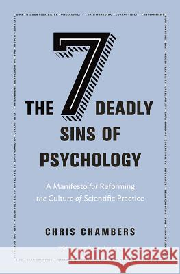 The Seven Deadly Sins of Psychology: A Manifesto for Reforming the Culture of Scientific Practice Chris Chambers 9780691192277 Princeton University Press