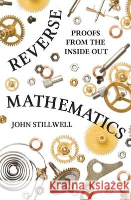 Reverse Mathematics: Proofs from the Inside Out John Stillwell 9780691196411