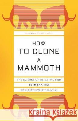 How to Clone a Mammoth: The Science of De-Extinction Beth Shapiro 9780691209005