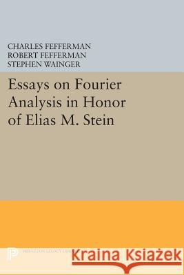 Essays on Fourier Analysis in Honor of Elias M. Stein (Pms-42) Charles Fefferman Robert Fefferman Stephen Wainger 9780691603650