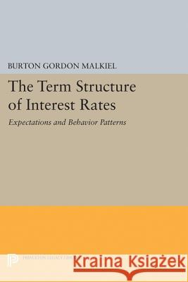 Term Structure of Interest Rates: Expectations and Behavior Patterns Malkiel, Burton Gordon 9780691623610