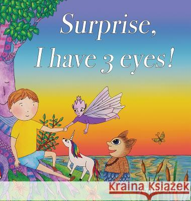 Surprise, I Have 3 Eyes!: Spiritual Children's Picture Book Which Inspires and Enlightens. Encourages Imagination and Creativity Through Inner V Jenine Lori 9780692040126