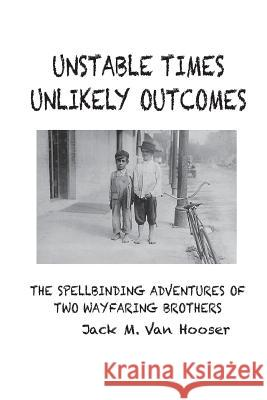 Unstable Times-Unlikely Outcomes: The Spellbinding Adventure of Two Wayfaring Brothers Jack M. Va Garrett Williams Nancy Arnold 9780692062081