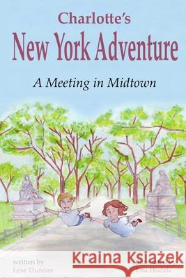 Charlotte's New York Adventure: A Meeting in Midtown Lese Dunton Ena Hodzic 9780692069240 Dunton Publishing