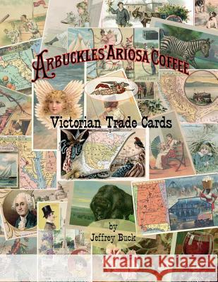 Arbuckles' Ariosa Coffee Victorian Trade Cards: An Illustrated Reference Jeffrey Buck 9780692077238