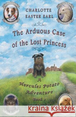The Arduous Case of the Lost Princess: A Hercules Potato Adventure P S Brooks Charlotte Easter Earl  9780692079812