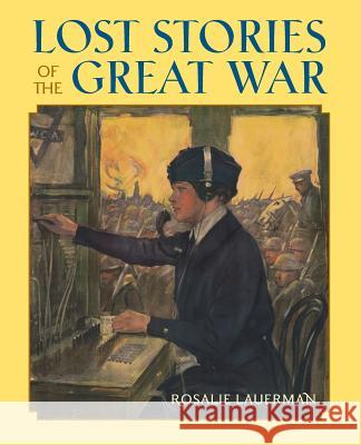 Lost Stories of the Great War Rosalie Lauerman 9780692082249