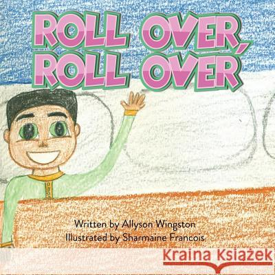 Roll Over, Roll Over Mary Allyson Wingston Sharmaine Francois 9780692096918