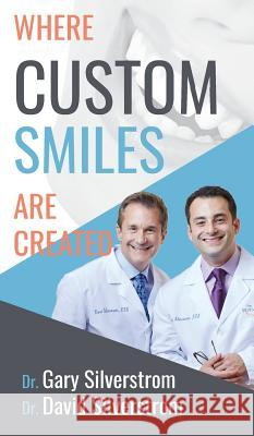 Where Custom Smiles Are Created Gary Silverstrom 9780692103852