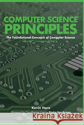 Computer Science Principles: The Foundational Concepts of Computer Science - For Ap(r) Computer Science Principles Kevin P. Hare Pindar Va 9780692106716