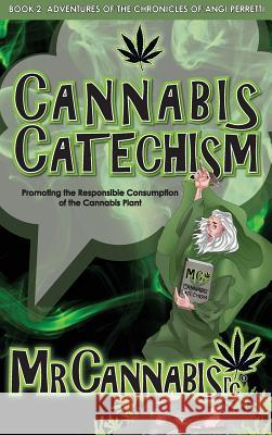 Cannabis Catechism: Promoting the Responsible Consumption of the Cannabis Plant Mr Cannabisrc                            Angi Perretti 9780692107607