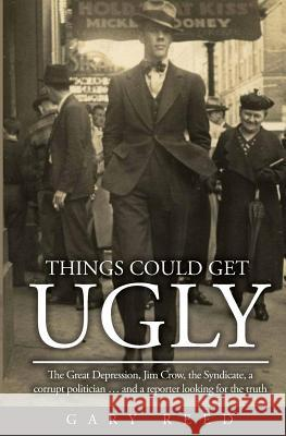 Things Could Get Ugly Gary Reed   9780692108178