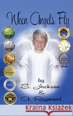 When Angels Fly S. Jackson A. Raymond M. Schmidt 9780692111048 M. Schmidt Productions