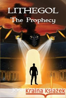 Lithegol: The Prophecy: A Futuristic Sequel to the King Arthur Legend Josh Oelrich Beth Bruno 9780692111208
