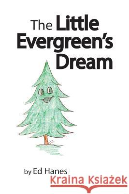 The Little Evergreen's Dream Ed Hanes Nancy Adams Arnold Garrett Williams 9780692113172