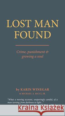 Lost Man Found: Crime, Punishment and Growing a Soul Karin Winegar Michael A. Jr. Ricci 9780692114070