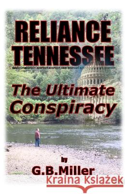 Reliance Tennessee: The Ultimate Conspiracy Greg B. Miller 9780692122464