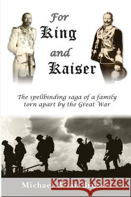 For King and Kaiser: The Spellbinding Saga of a Family Torn Apart by the Great War Michael Brian Brussin Jason O. Crye C. Penny Callmeyer 9780692133248