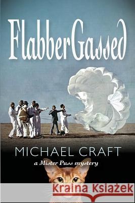 Flabbergassed: A Mister Puss Mystery Michael Craft 9780692135990