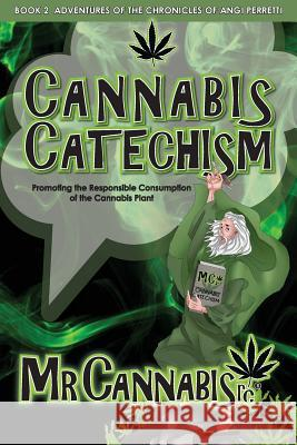 Cannabis Catechism: Promoting the Responsible Consumption of the Cannabis Plant Mr Cannabisrc Angi Perretti  9780692137185