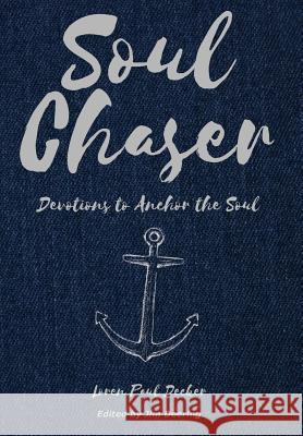 Soul Chaser: Devotions to Anchor the Soul James Porter Deering Loren Paul Decker 9780692158357