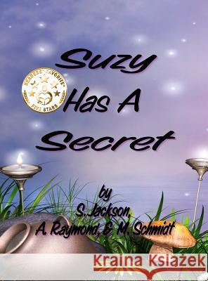 Suzy Has a Secret Mary L. Schmidt S. Jackson A. Raymond 9780692159200