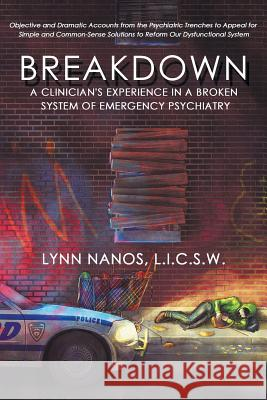 Breakdown: A Clinician's Experience in a Broken System of Emergency Psychiatry Lynn Nanos 9780692168424