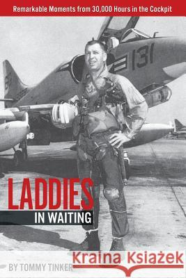 Laddies in Waiting: Remarkable Moments from 30,000 Hours in the Cockpit Tommy Tinker 9780692169094
