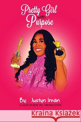Pretty Girl with Purpose: A Laces to Bows Inc. Presentation Justyn Iman 9780692171875