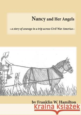 Nancy and Her Angels: A Story of Courage on a Trip Across Civil War America Franklin W Hamilton Bill Anderson Carl Gustafson 9780692194713