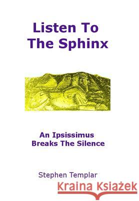 Listen to the Sphinx: An Ipsissimus Breaks the Silence Stephen Templar 9780692196762