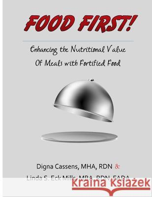 Food First! Enhancing the Nutritional Value of Meals with Fortified Food: A Creative and Survey Friendly Supplement Program Mha Rdn, Digna Cassens Mba Rdn, Fada Mills 9780692208243