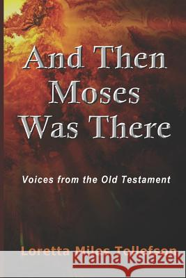 And Then Moses Was There: Voices from the Old Testament Loretta Miles Tollefson 9780692209578