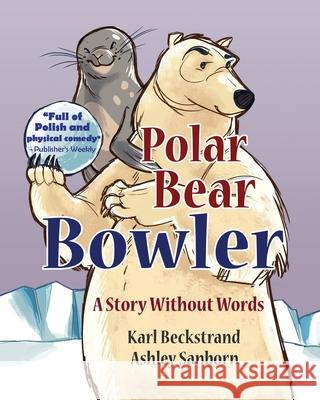 Polar Bear Bowler: A Story Without Words Karl Beckstrand Ashley Sanborn 9780692220962