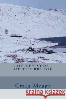 The Key-Stone of the Bridge Craig Meggy 9780692222294