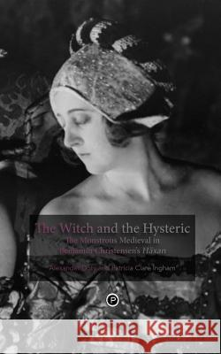 The Witch and the Hysteric: The Monstrous Medieval in Benjamin Christensen's Hxan Alexander Doty Patricia Clare Ingham 9780692230152