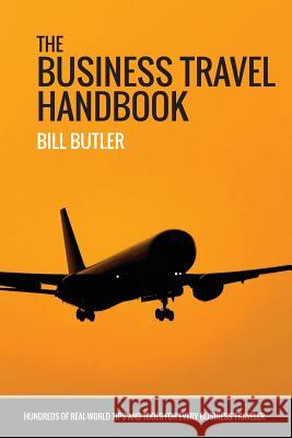 The Business Travel Handbook Bill Butler 9780692239896