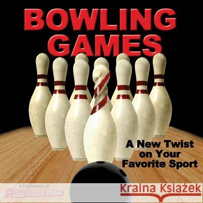 Bowling Games: A New Twist on Your Favorite Sport LLC Recreationa 9780692251829