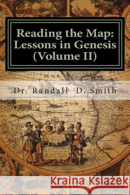 Reading the Map: Lessons in Genesis (Volume II) Dr Randall D. Smith 9780692253373 Gcbi Publications