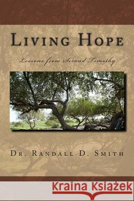 Living Hope: Lessons from 2 Timothy Dr Randall D. Smith 9780692261729 Gcbi Publications