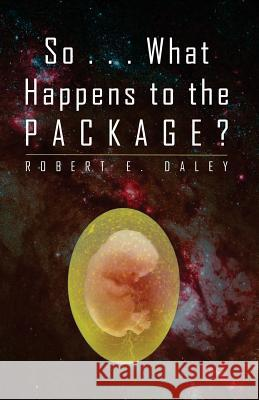 So . . . What Happens to the Package? Robert E. Daley 9780692263372